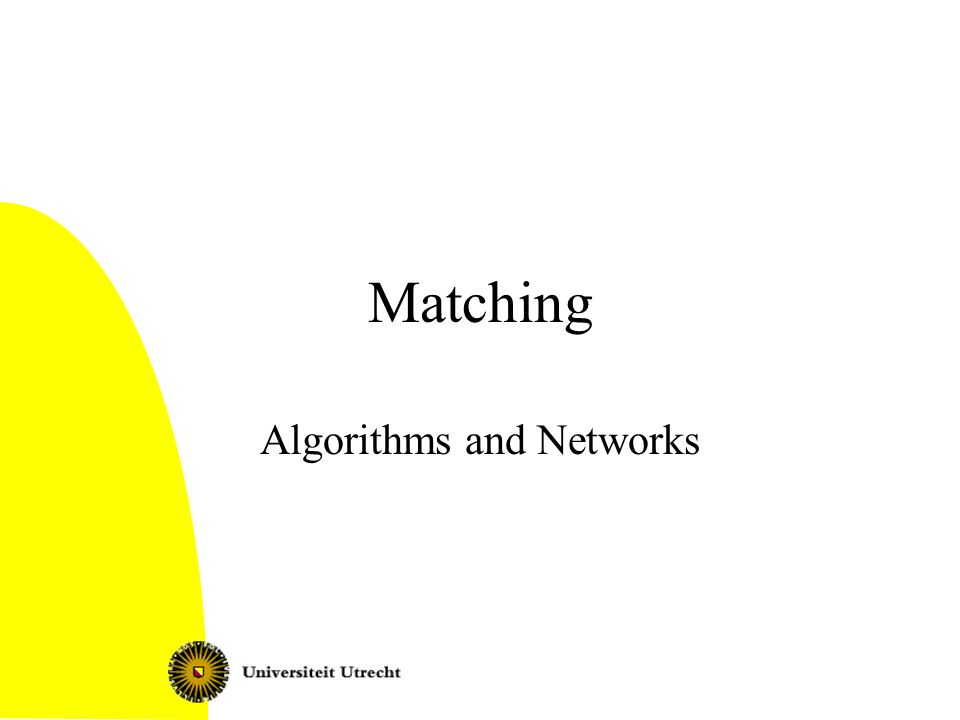 Algorithms and Networks: Matching2 This lecture Matching: problem statement and applications Bipartite matching Matching in arbitrary undirected graphs: Edmonds algorithm Perfect matchings in regular bipartite graphs –Schrijvers algorithm –Edge coloring and classroom scheduling application Diversion: generalized tic-tac-toe