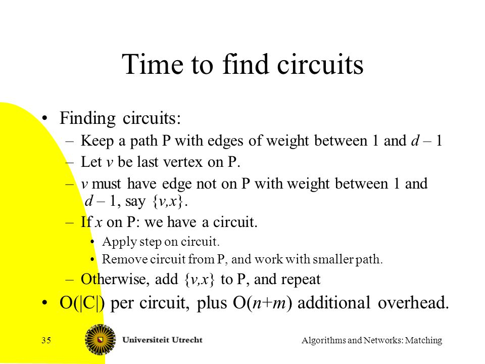 Algorithms and Networks: Matching35 Time to find circuits Finding circuits: –Keep a path P with edges of weight between 1 and d – 1 –Let v be last ver