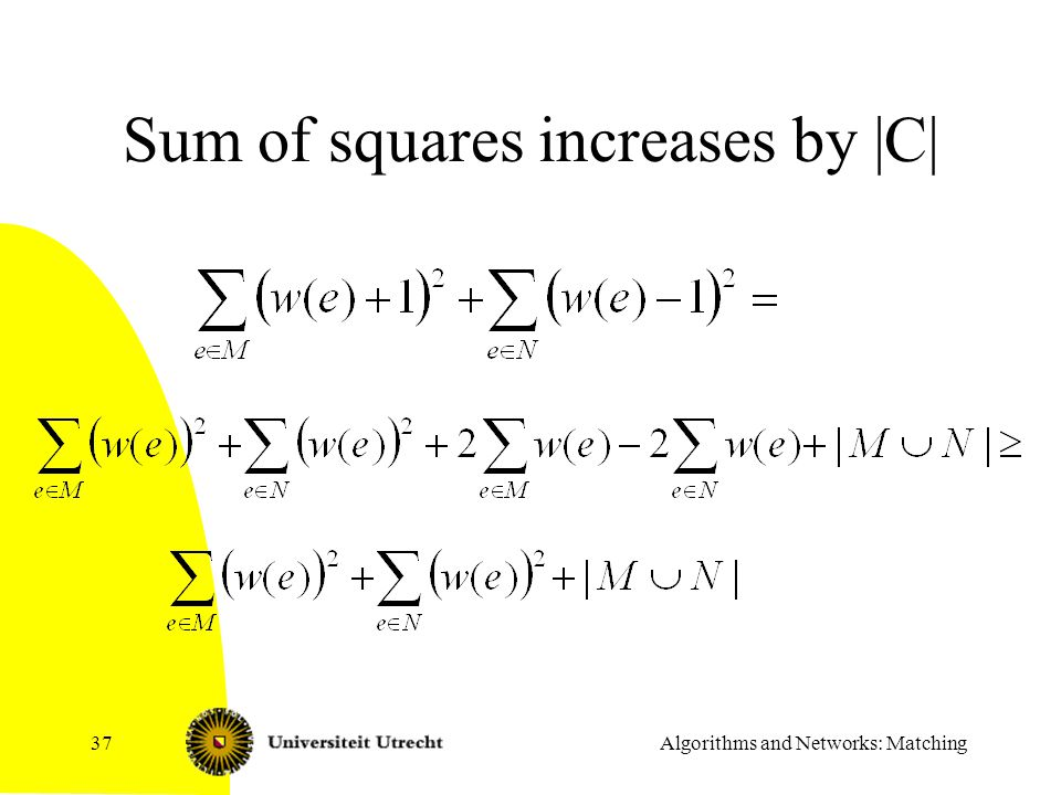 Algorithms and Networks: Matching37 Sum of squares increases by |C|