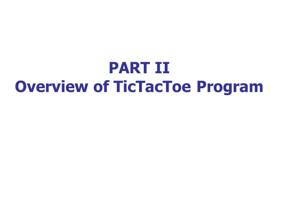 PART II Overview of TicTacToe Program