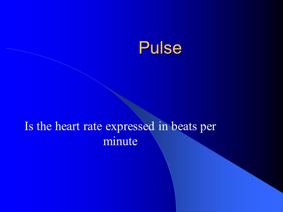 Pulse Is the heart rate expressed in beats per minute