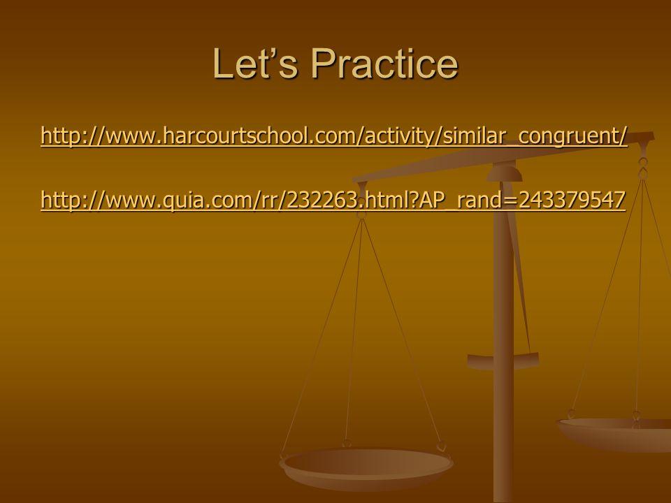 Let's Practice http://www.harcourtschool.com/activity/similar_congruent/ http://www.quia.com/rr/232263.html AP_rand=243379547