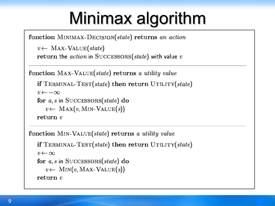 10 Properties of minimax Complete.Yes (if tree is finite) Optimal.