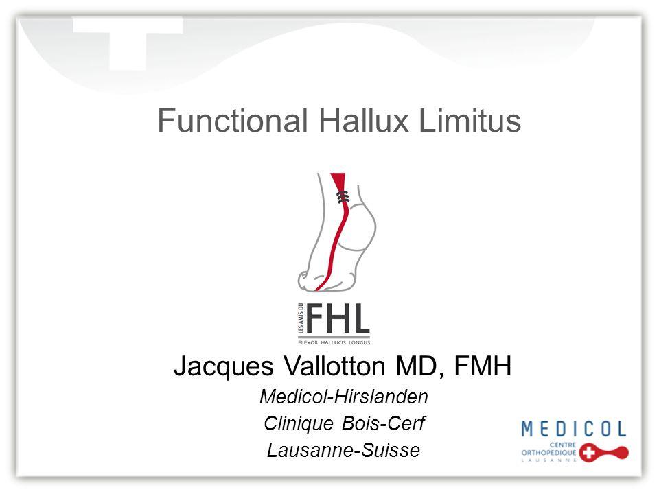 Functional Hallux Limitus Jacques Vallotton MD, FMH Medicol-Hirslanden Clinique Bois-Cerf Lausanne-Suisse