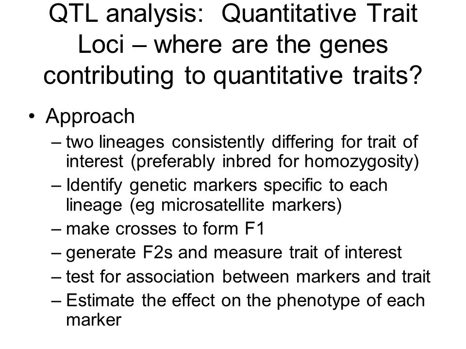 QTL analysis: Quantitative Trait Loci – where are the genes contributing to quantitative traits? Approach –two lineages consistently differing for tra