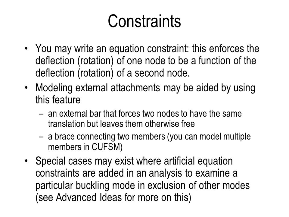 Constraints You may write an equation constraint: this enforces the deflection (rotation) of one node to be a function of the deflection (rotation) of