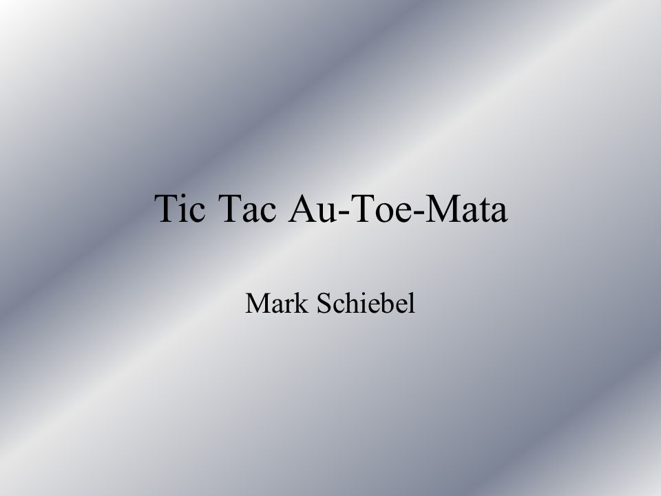 Tic Tac Au-Toe-Mata Mark Schiebel