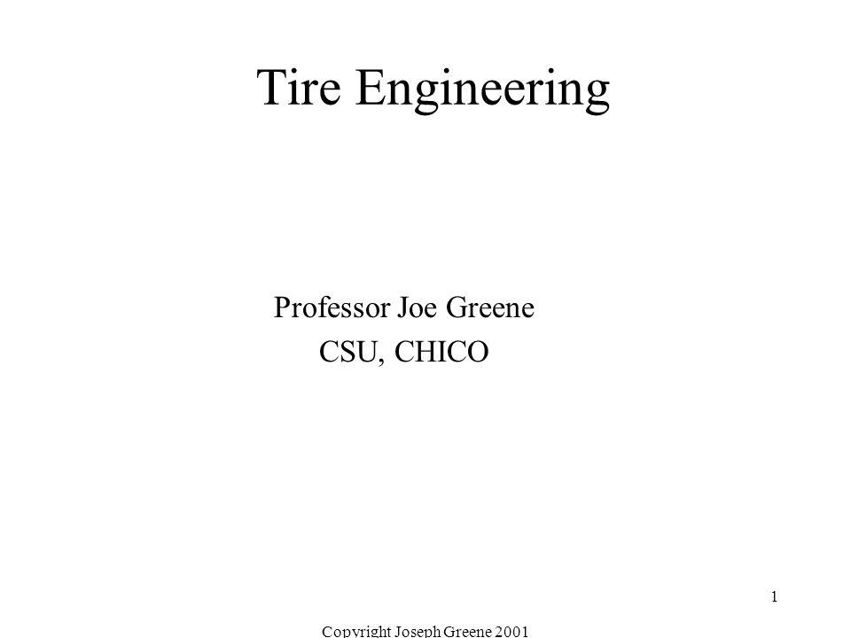 Copyright Joseph Greene 2001 1 Tire Engineering Professor Joe Greene CSU, CHICO
