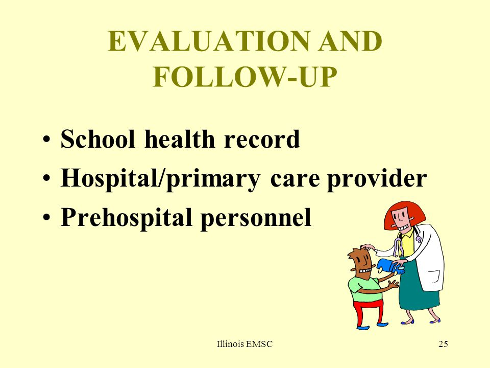 Illinois EMSC25 EVALUATION AND FOLLOW-UP School health record Hospital/primary care provider Prehospital personnel