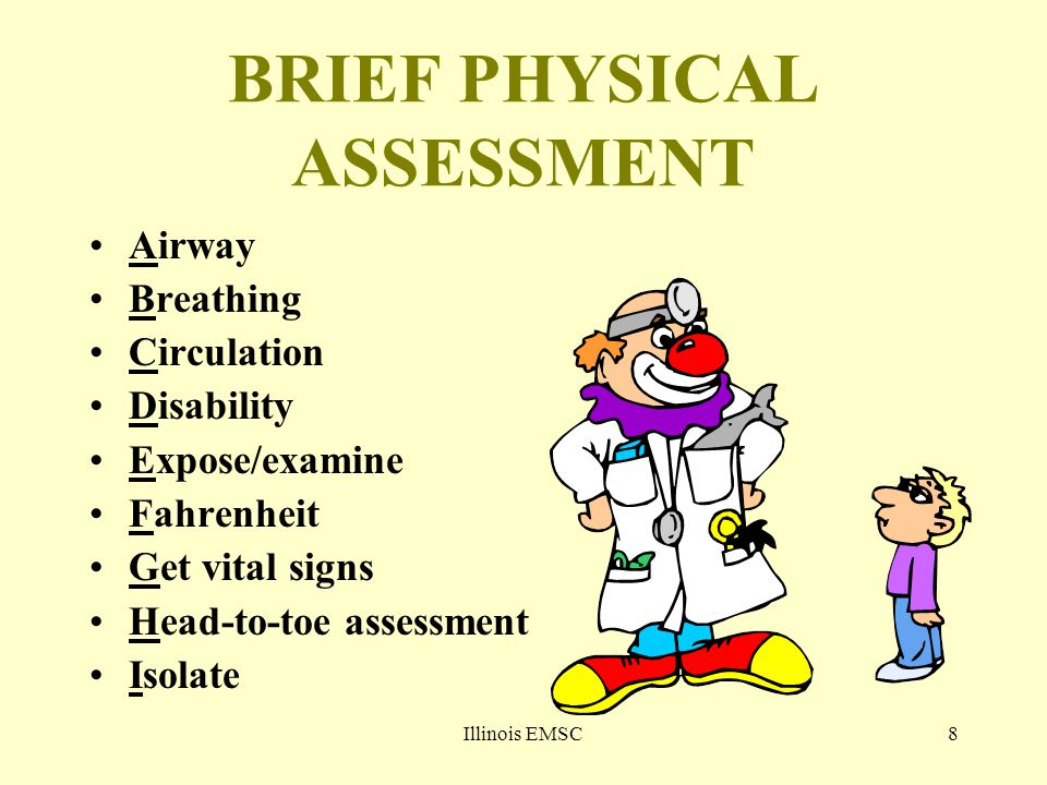 8 BRIEF PHYSICAL ASSESSMENT Airway Breathing Circulation Disability Expose/examine Fahrenheit Get vital signs Head-to-toe assessment Isolate
