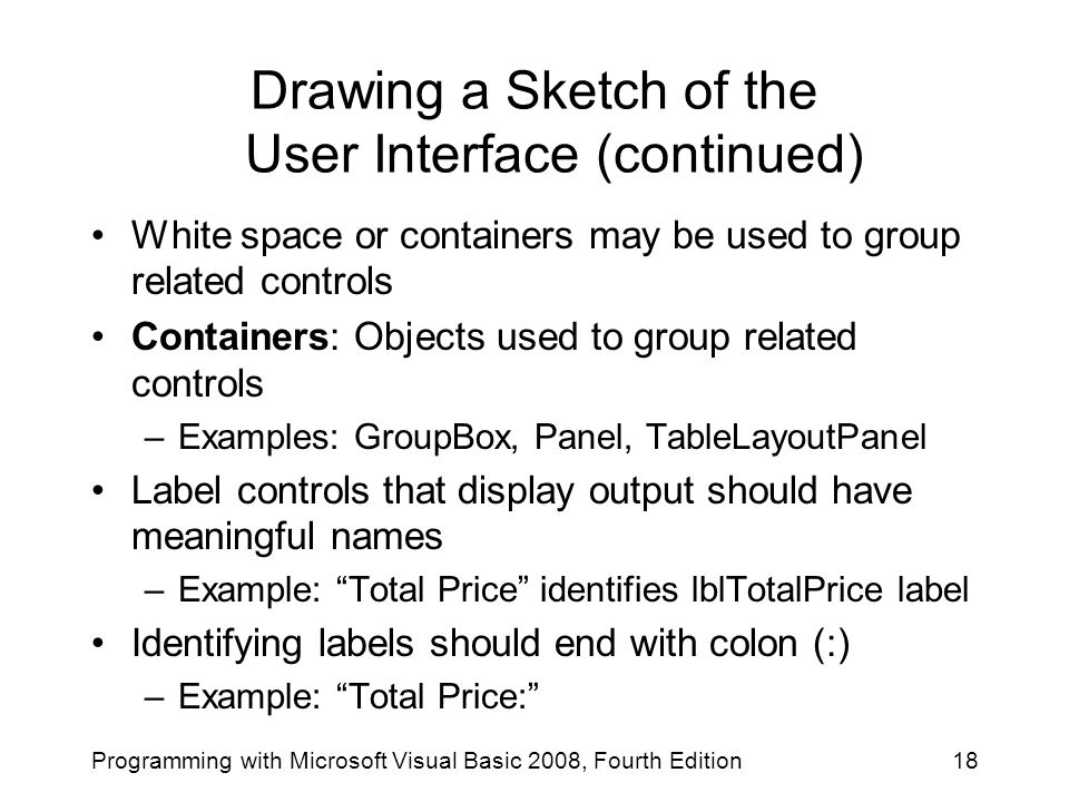 Drawing a Sketch of the User Interface (continued) White space or containers may be used to group related controls Containers: Objects used to group r