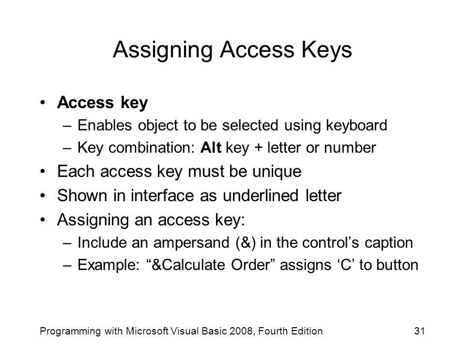 Assigning Access Keys Access key –Enables object to be selected using keyboard –Key combination: Alt key + letter or number Each access key must be un