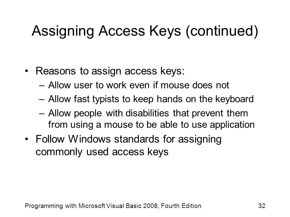 Assigning Access Keys (continued) Reasons to assign access keys: –Allow user to work even if mouse does not –Allow fast typists to keep hands on the k