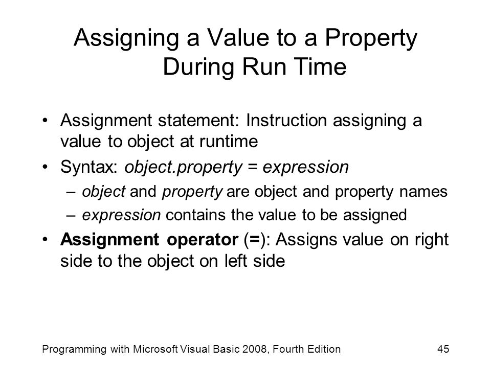 Assigning a Value to a Property During Run Time Assignment statement: Instruction assigning a value to object at runtime Syntax: object.property = exp