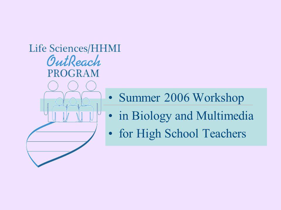 Summer 2006 Workshop in Biology and Multimedia for High School Teachers