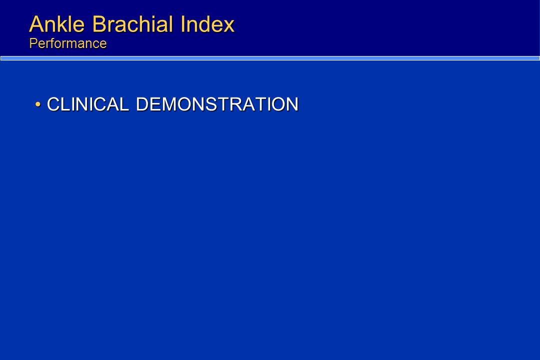 Ankle Brachial Index Performance CLINICAL DEMONSTRATIONCLINICAL DEMONSTRATION