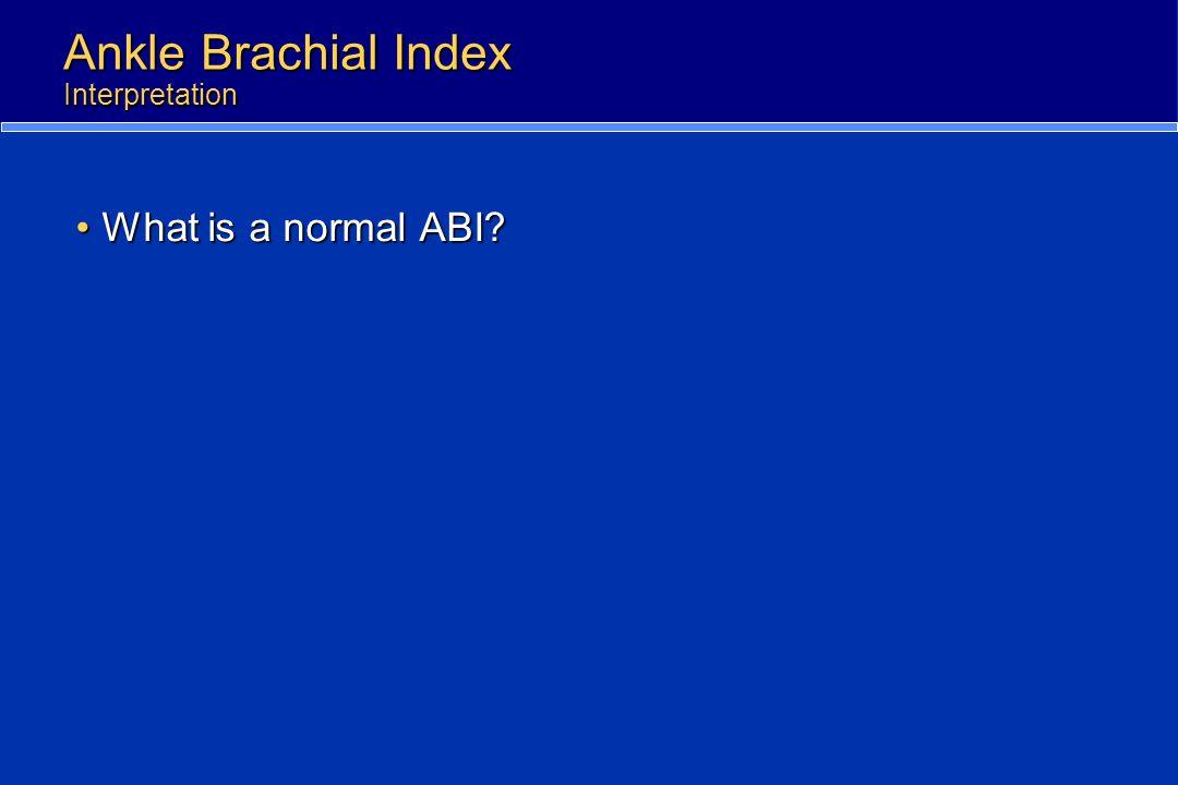 Ankle Brachial Index Interpretation What is a normal ABI?What is a normal ABI?