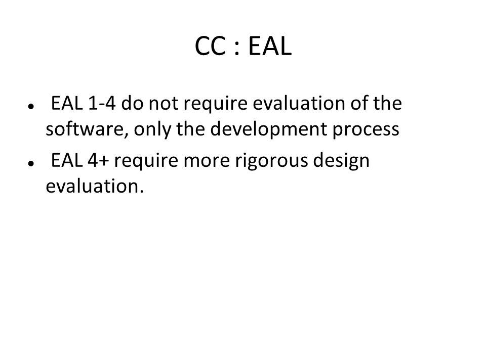 CC : EAL EAL 1-4 do not require evaluation of the software, only the development process EAL 4+ require more rigorous design evaluation.