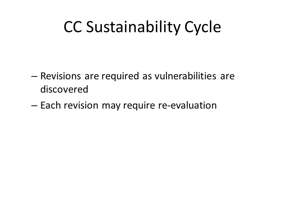 CC Sustainability Cycle – Revisions are required as vulnerabilities are discovered – Each revision may require re-evaluation