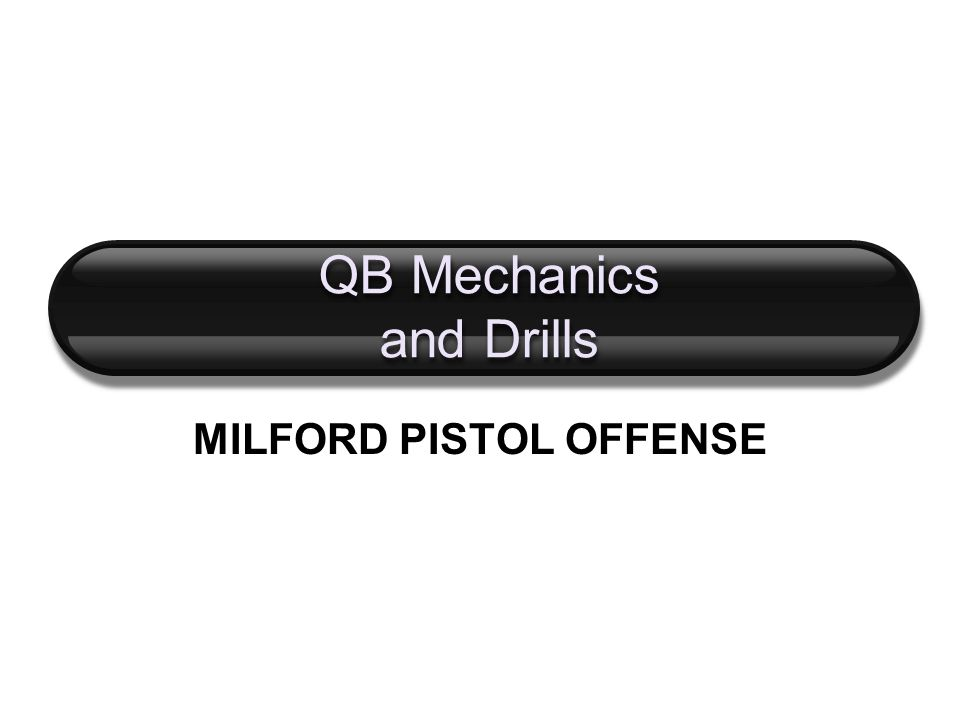 QB Mechanics and Drills MILFORD PISTOL OFFENSE