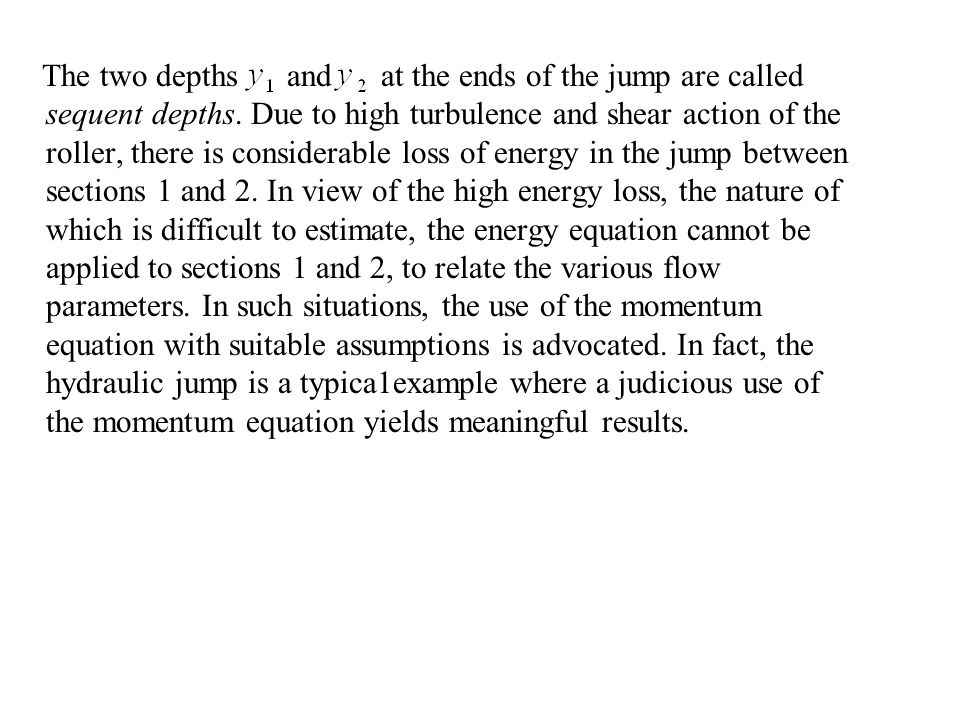 6.2 THE MOMENTUM EQUATION FOR THE JUMP 6.2.1 General Equation for a Prismatic Channel The definition sketch of a hydraulic jump in a prismatic channel of arbitrary shape is presented in Fig.