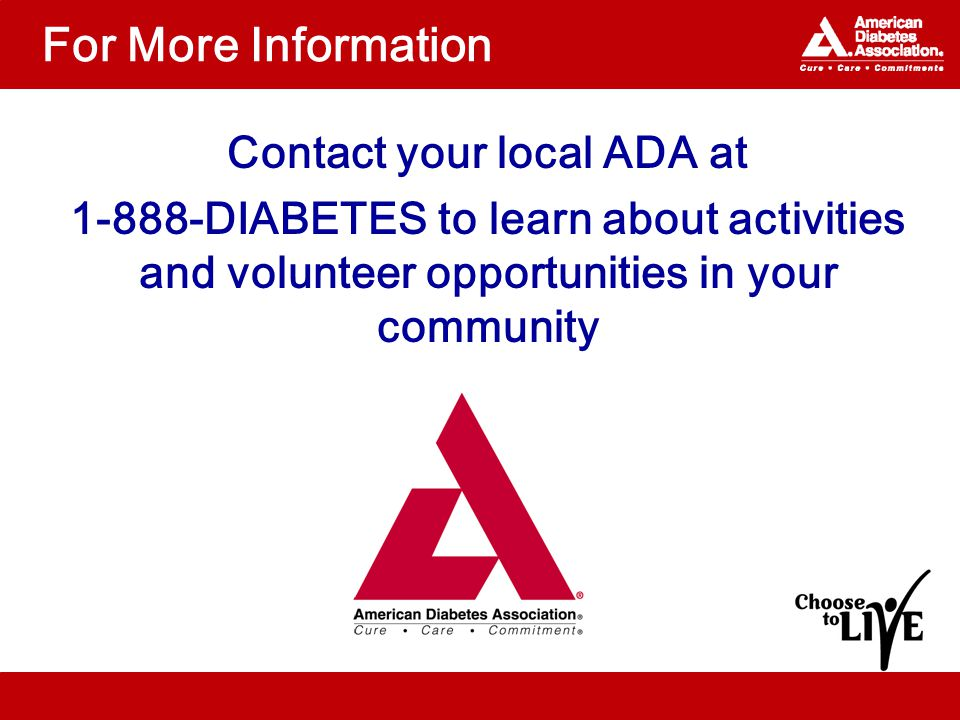 For More Information Contact your local ADA at 1-888-DIABETES to learn about activities and volunteer opportunities in your community