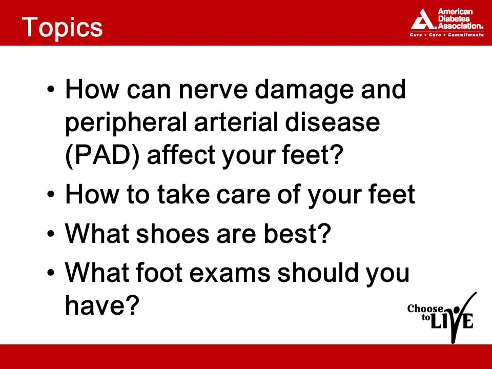 Topics How can nerve damage and peripheral arterial disease (PAD) affect your feet.