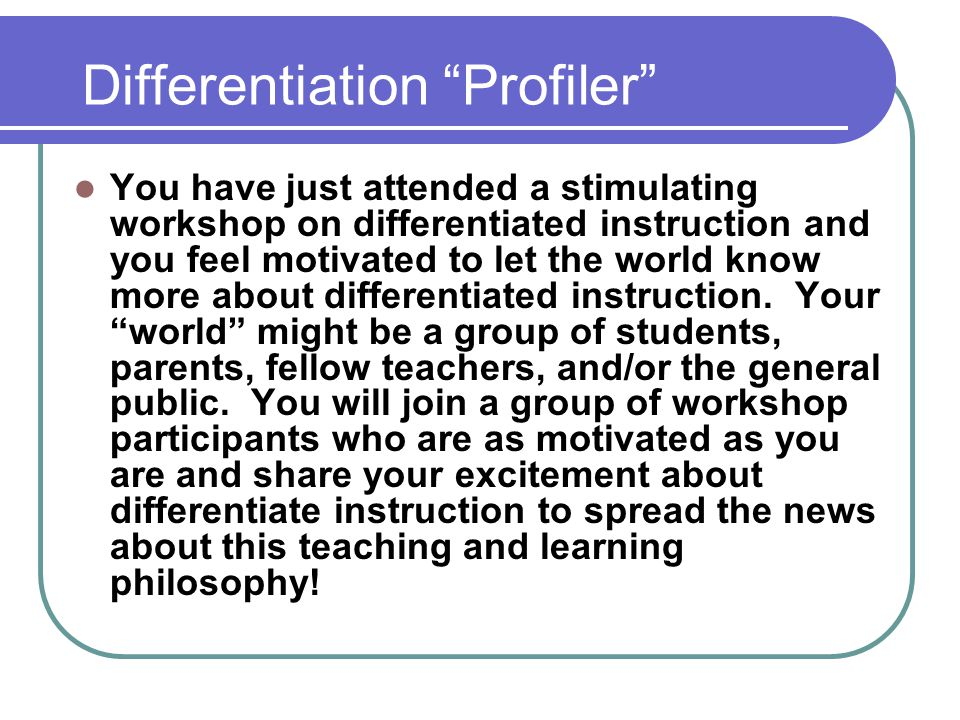 """Differentiation """"Profiler"""" You have just attended a stimulating workshop on differentiated instruction and you feel motivated to let the world know mo"""