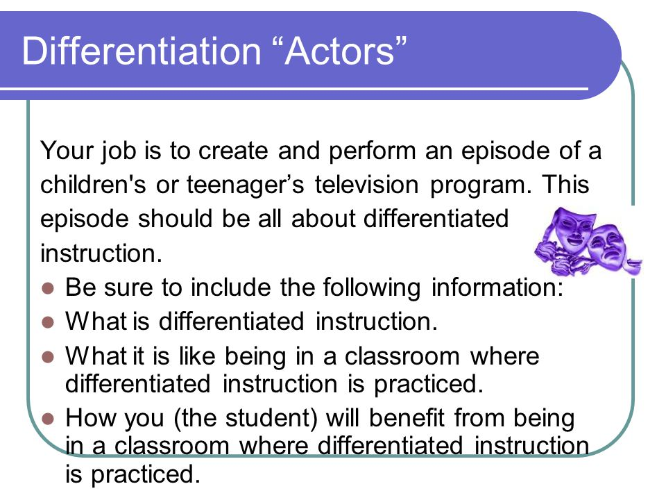 """Differentiation """"Actors"""" Your job is to create and perform an episode of a children's or teenager's television program. This episode should be all abo"""