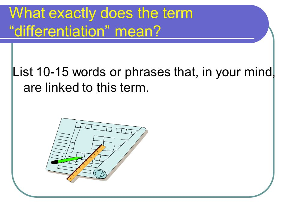 """What exactly does the term """"differentiation"""" mean? List 10-15 words or phrases that, in your mind, are linked to this term."""