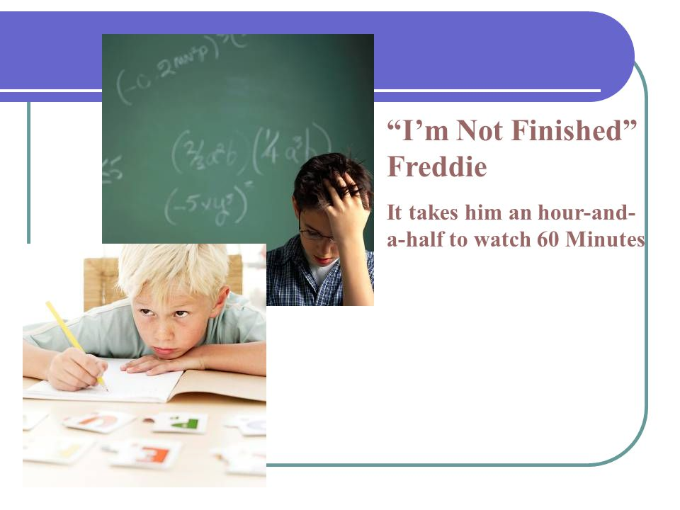 """""""I'm Not Finished"""" Freddie It takes him an hour-and- a-half to watch 60 Minutes"""
