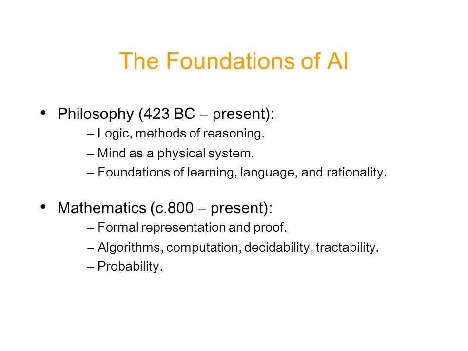 The Foundations of AI Philosophy (423 BC  present):  Logic, methods of reasoning.