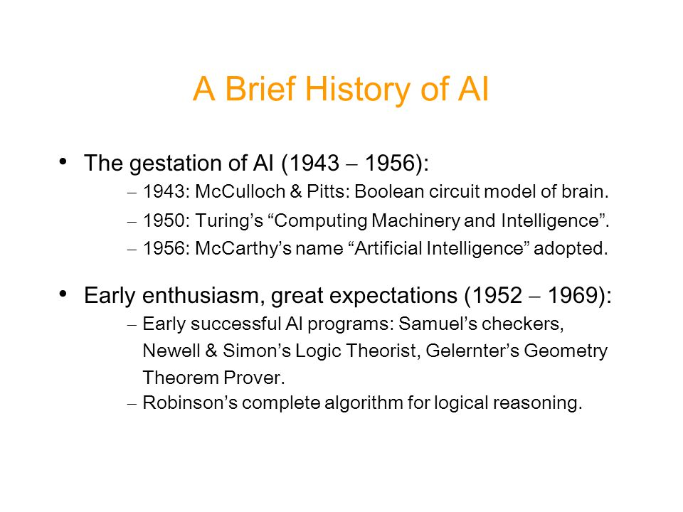 A Brief History of AI The gestation of AI (1943  1956):  1943: McCulloch & Pitts: Boolean circuit model of brain.