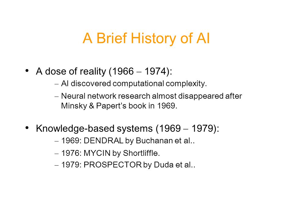 A Brief History of AI A dose of reality (1966  1974):  AI discovered computational complexity.