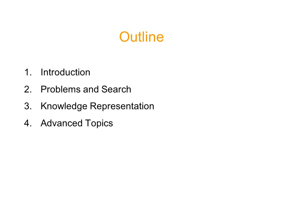 Outline 1.Introduction 2.Problems and Search 3.Knowledge Representation 4.Advanced Topics