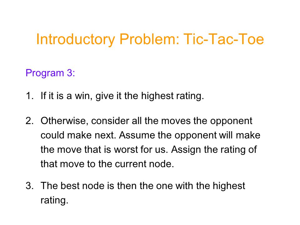 Introductory Problem: Tic-Tac-Toe Program 3: 1.If it is a win, give it the highest rating.