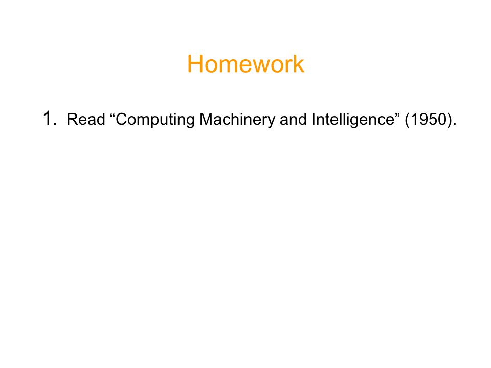 Homework 1. Read Computing Machinery and Intelligence (1950).