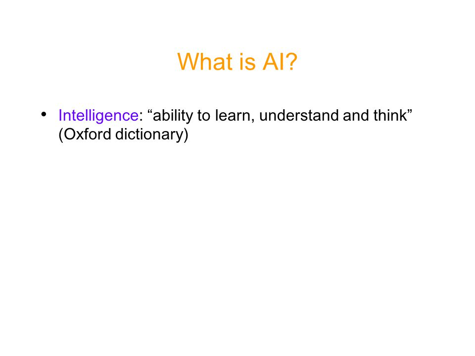 Intelligence: ability to learn, understand and think (Oxford dictionary)