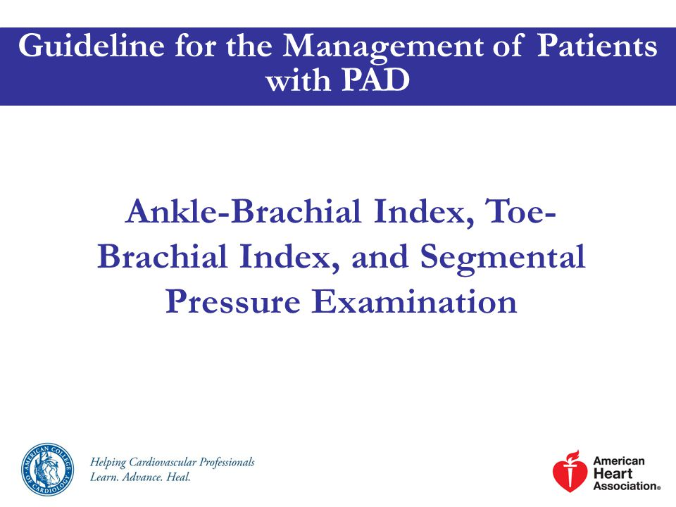 Ankle-Brachial Index, Toe- Brachial Index, and Segmental Pressure Examination Guideline for the Management of Patients with PAD