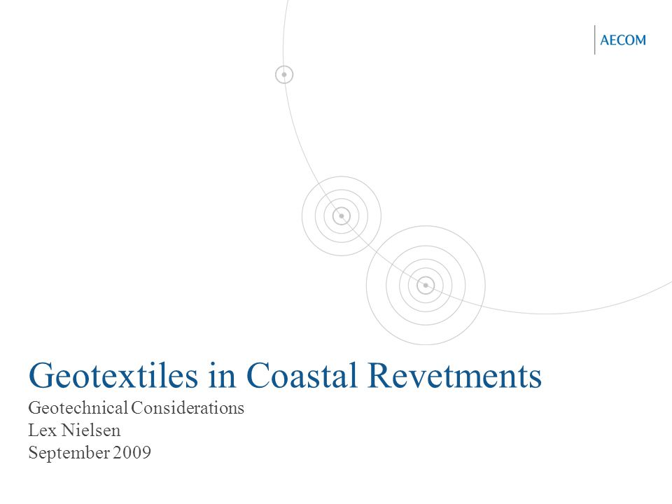 Geotextiles in Coastal Revetments Geotechnical Considerations Lex Nielsen September 2009