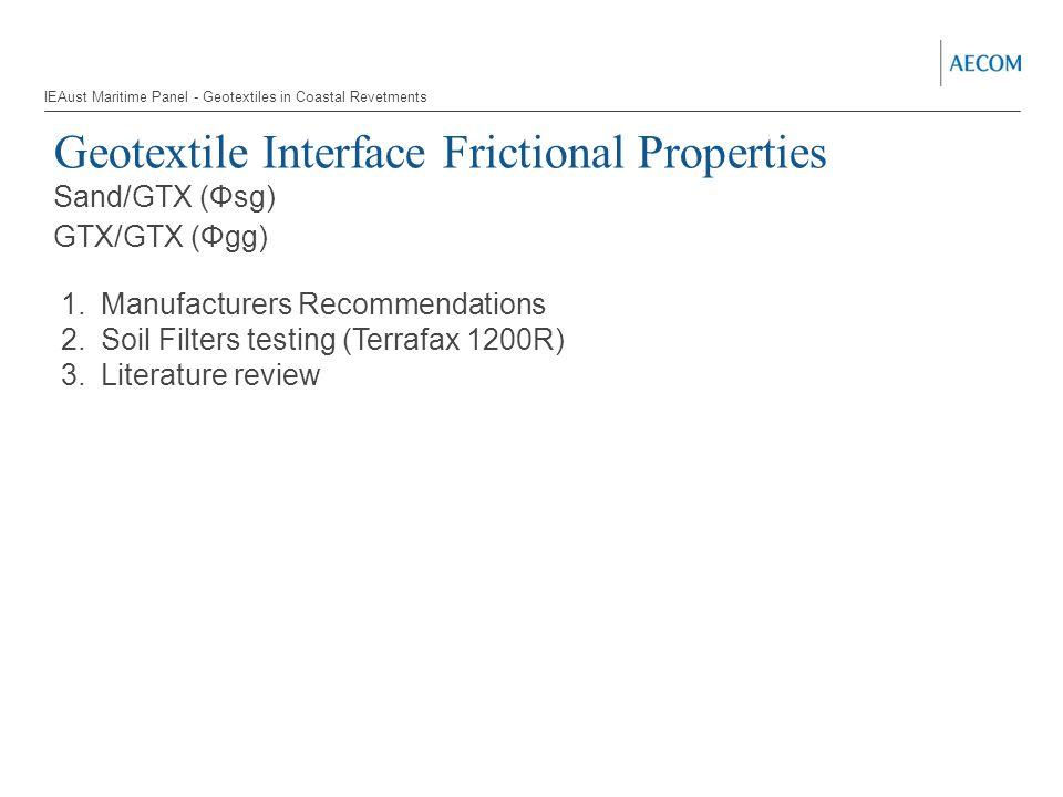Geotextile Interface Frictional Properties Sand/GTX (Φsg) GTX/GTX (Φgg) 1.Manufacturers Recommendations 2.Soil Filters testing (Terrafax 1200R) 3.Lite