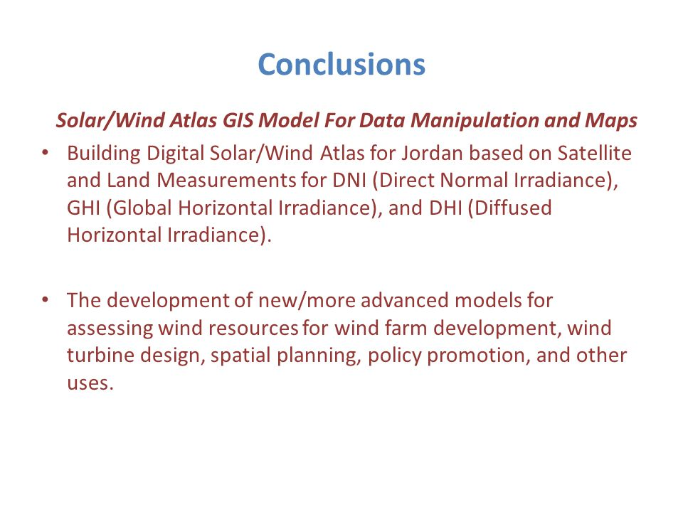 Conclusions Solar/Wind Atlas GIS Model For Data Manipulation and Maps Building Digital Solar/Wind Atlas for Jordan based on Satellite and Land Measure