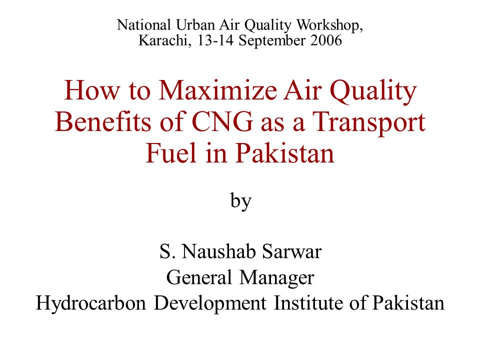 How to Maximize Air Quality Benefits of CNG as a Transport Fuel in Pakistan by S.