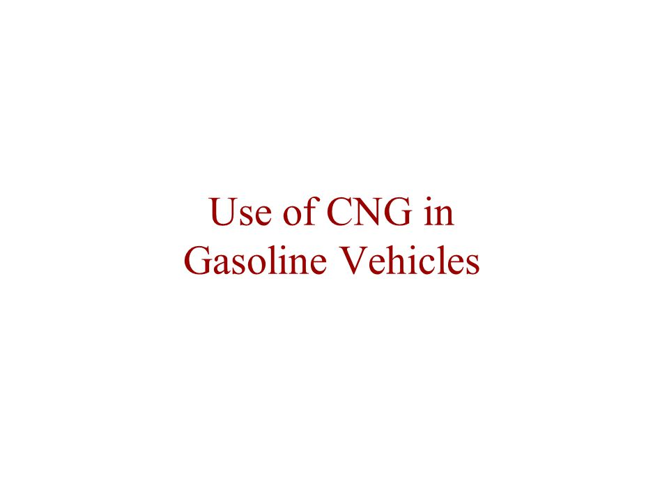 Use of CNG in Gasoline Vehicles