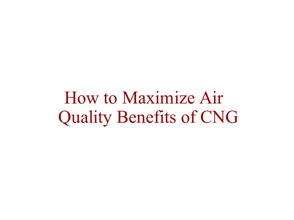 How to Maximize Air Quality Benefits of CNG