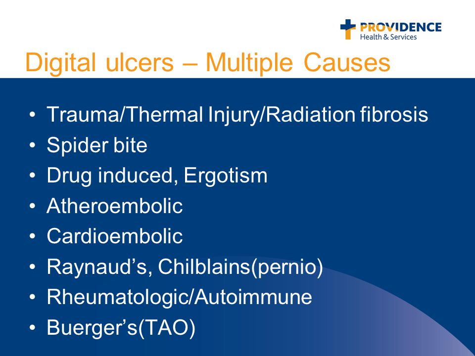 Digital ulcers – Multiple Causes Trauma/Thermal Injury/Radiation fibrosis Spider bite Drug induced, Ergotism Atheroembolic Cardioembolic Raynaud's, Chilblains(pernio) Rheumatologic/Autoimmune Buerger's(TAO)