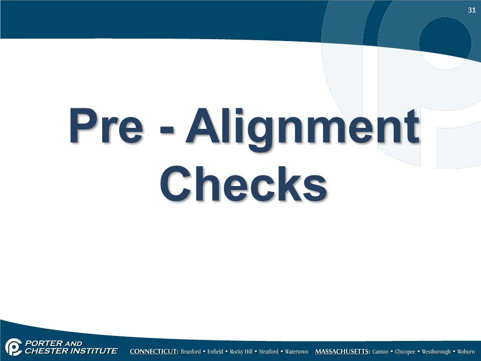 31 Pre - Alignment Checks