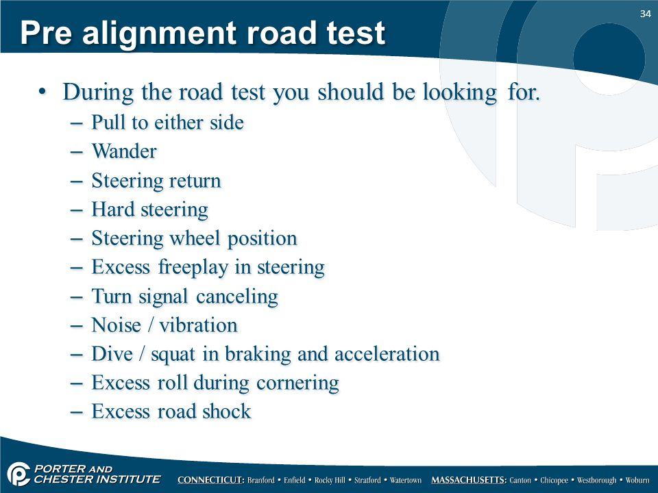 34 Pre alignment road test During the road test you should be looking for.