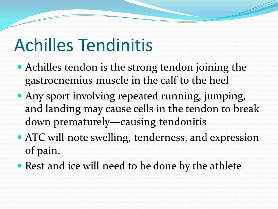 Achilles Tendinitis Achilles tendon is the strong tendon joining the gastrocnemius muscle in the calf to the heel Any sport involving repeated running, jumping, and landing may cause cells in the tendon to break down prematurely—causing tendonitis ATC will note swelling, tenderness, and expression of pain.