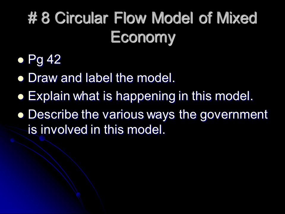 # 8 Circular Flow Model of Mixed Economy Pg 42 Pg 42 Draw and label the model.